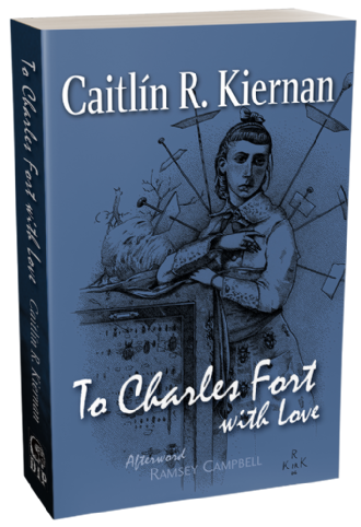 To Charles Fort with Love [Trade Paperback] by Caitlin R. Kiernan